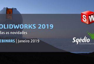 SOLIDWORKS 2019: Todas as novidades (em Webinars)