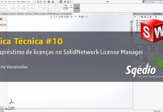 Dica Técnica #10: Empréstimo de licenças no SolidNetwork License Manager