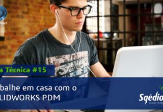 Dica técnica #15: Trabalhe em casa com o SOLIDWORKS PDM