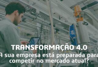 Transformação 4.0: a sua empresa está preparada para competir no mercado atual?