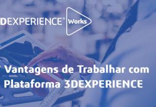 7 vantagens de trabalhar com a plataforma 3DEXPERIENCE