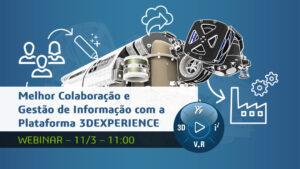 Webinar Melhor Colaboração e Gestão de Informação com a Plataforma 3DEXPERIENCE