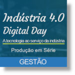 Indústria 4.0 | Digital Day - Gestão | Produção em Série