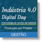 Indústria 4.0 | Digital Day - Gestão | Produção por Projeto